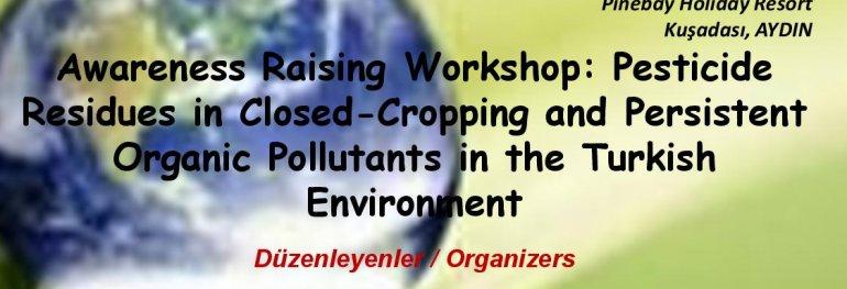 Farkındalık Çalıştayı: Seralarda Ve Diğer Çevresel Ortamlarda Pestisit Ve POPs Kalıntıları